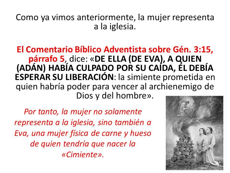 Como ya vimos anteriormente, la mujer representa a la iglesia. El Comentario Bíblico Adventista sobre Gén. 3:15, párrafo 5, dice: «DE ELLA (DE EVA), A