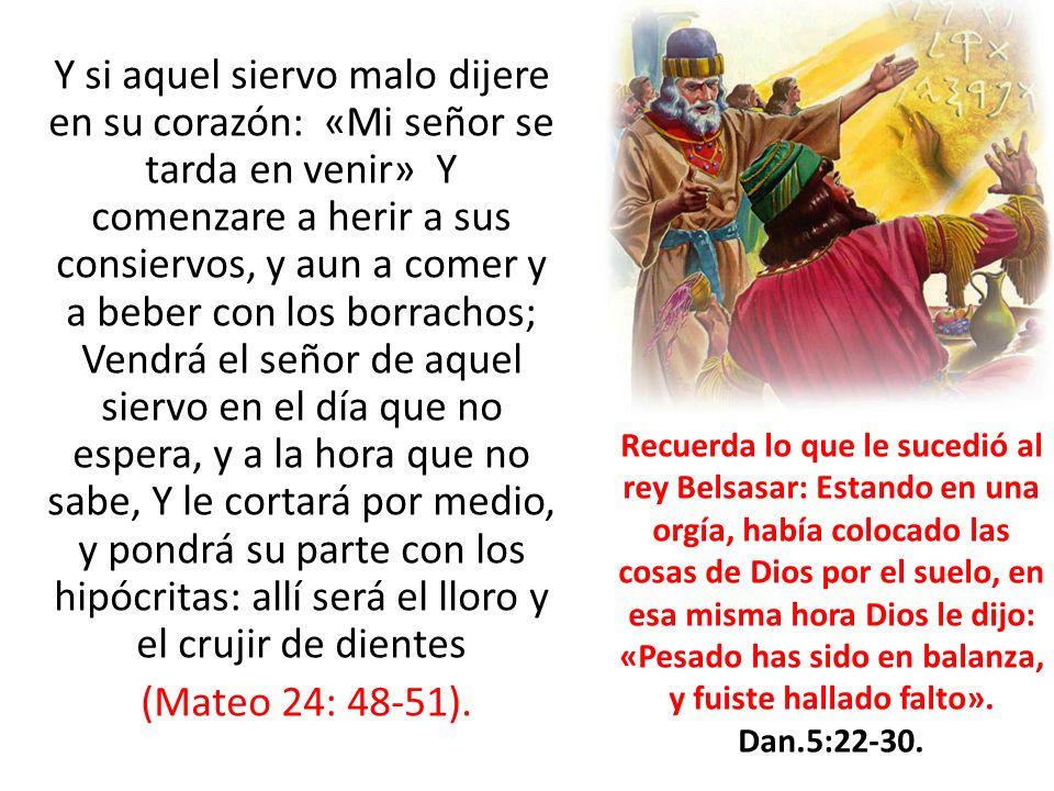 Y si aquel siervo malo dijere en su corazón: «Mi señor se tarda en venir» Y comenzare a herir a sus consiervos, y aun a comer y a beber con los borrac