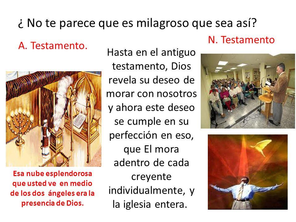 ¿ No te parece que es milagroso que sea así? Hasta en el antiguo testamento, Dios revela su deseo de morar con nosotros y ahora este deseo se cumple e