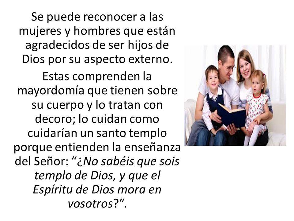 Se puede reconocer a las mujeres y hombres que están agradecidos de ser hijos de Dios por su aspecto externo. Estas comprenden la mayordomía que tiene