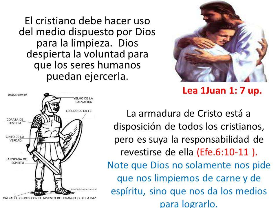 El cristiano debe hacer uso del medio dispuesto por Dios para la limpieza. Dios despierta la voluntad para que los seres humanos puedan ejercerla. Lea