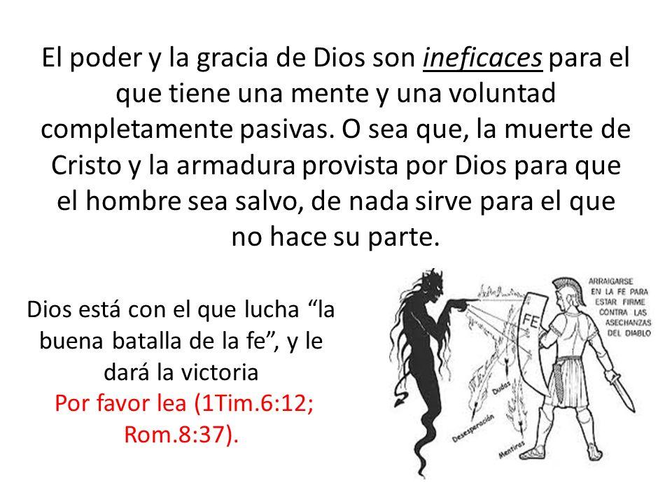 El poder y la gracia de Dios son ineficaces para el que tiene una mente y una voluntad completamente pasivas. O sea que, la muerte de Cristo y la arma