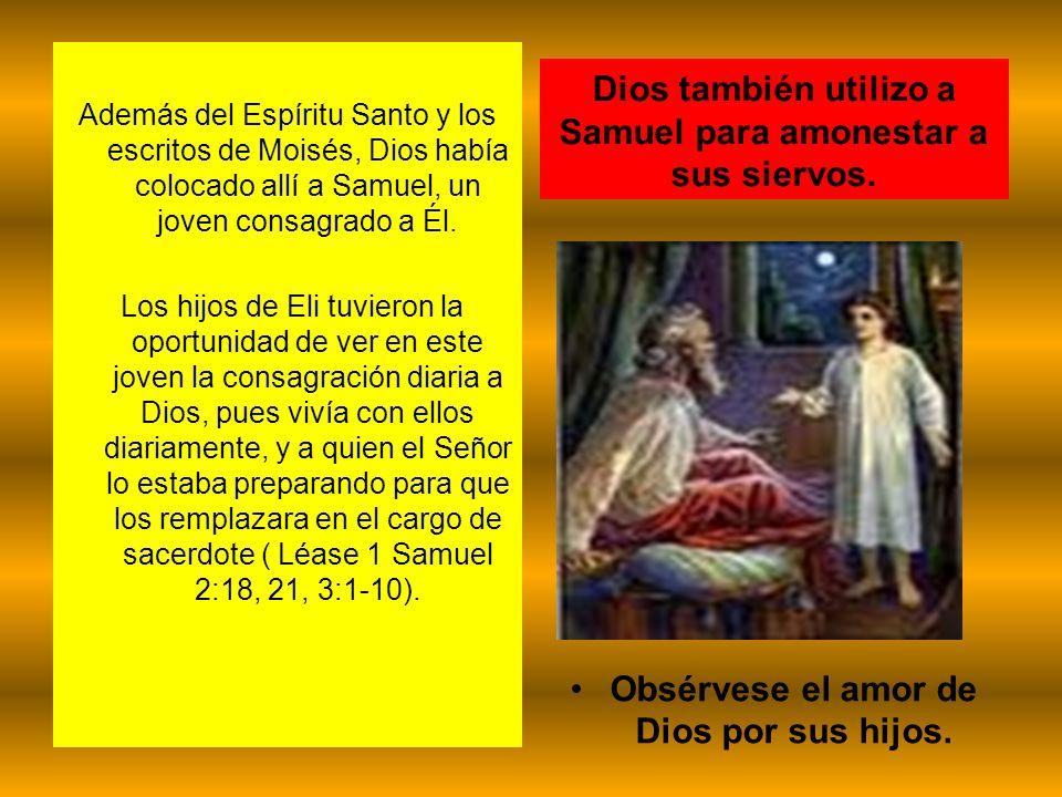 Además del Espíritu Santo y los escritos de Moisés, Dios había colocado allí a Samuel, un joven consagrado a Él. Los hijos de Eli tuvieron la oportuni