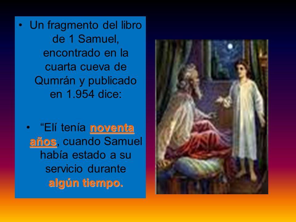 Un fragmento del libro de 1 Samuel, encontrado en la cuarta cueva de Qumrán y publicado en 1.954 dice: noventa años algún tiempo. Elí tenía noventa añ