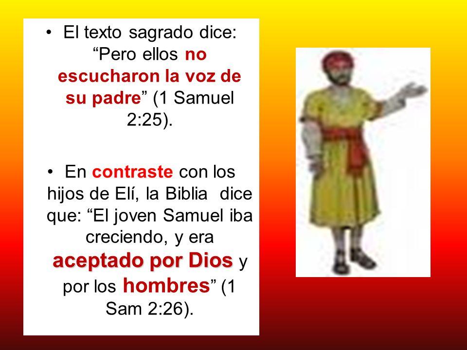 El texto sagrado dice: Pero ellos no escucharon la voz de su padre (1 Samuel 2:25). aceptado por DiosEn contraste con los hijos de Elí, la Biblia dice