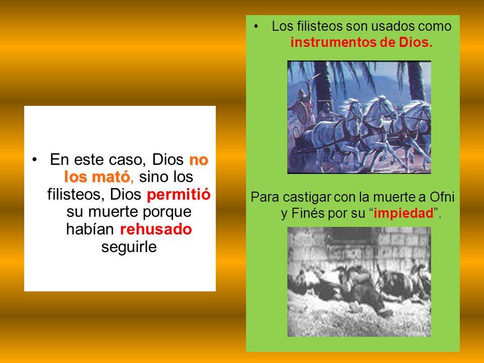 no los matóEn este caso, Dios no los mató, sino los filisteos, Dios permitió su muerte porque habían rehusado seguirle Los filisteos son usados como i