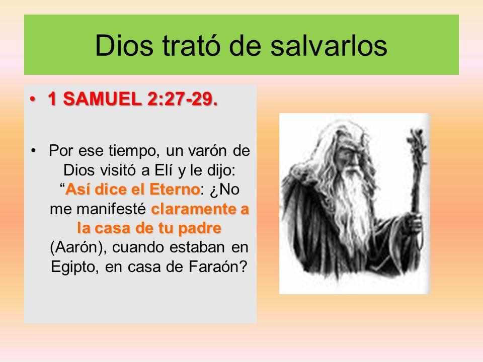 Dios trató de salvarlos 1 SAMUEL 2:27-29.1 SAMUEL 2:27-29. Así dice el Eterno claramente a la casa de tu padrePor ese tiempo, un varón de Dios visitó