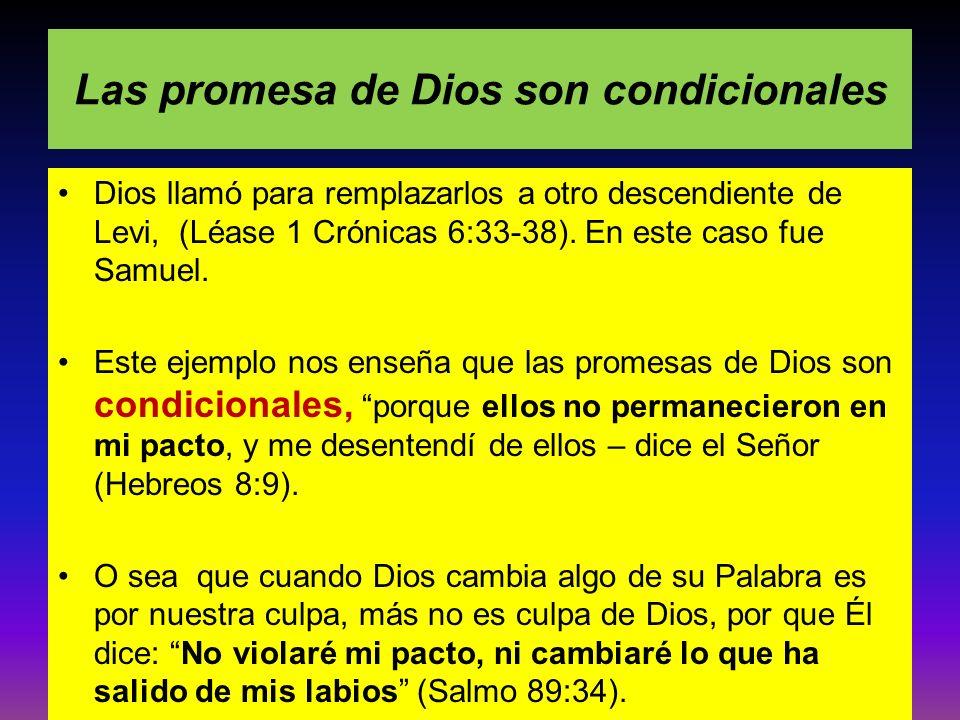 Las promesa de Dios son condicionales Dios llamó para remplazarlos a otro descendiente de Levi, (Léase 1 Crónicas 6:33-38). En este caso fue Samuel. E
