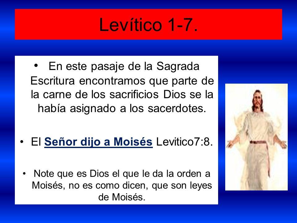 Levítico 1-7. En este pasaje de la Sagrada Escritura encontramos que parte de la carne de los sacrificios Dios se la había asignado a los sacerdotes.