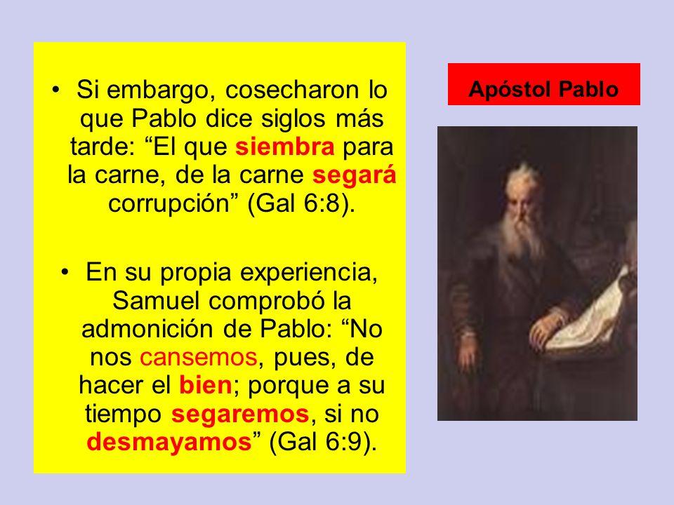 Si embargo, cosecharon lo que Pablo dice siglos más tarde: El que siembra para la carne, de la carne segará corrupción (Gal 6:8). En su propia experie