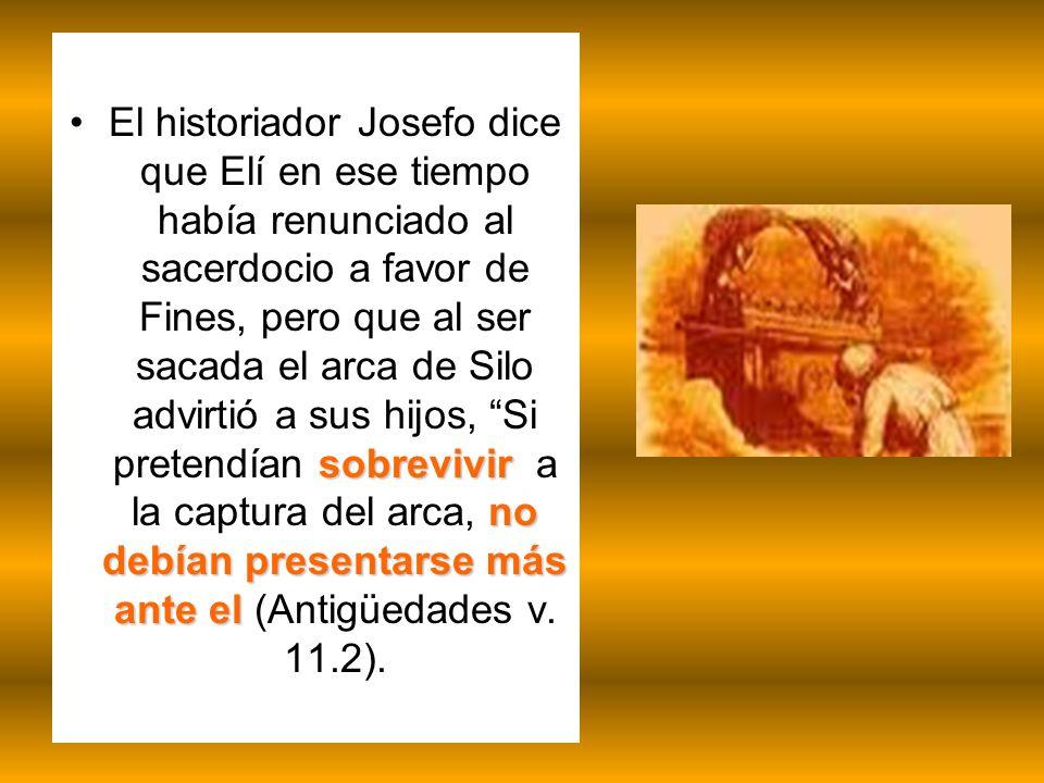 sobrevivir no debían presentarse más ante elEl historiador Josefo dice que Elí en ese tiempo había renunciado al sacerdocio a favor de Fines, pero que
