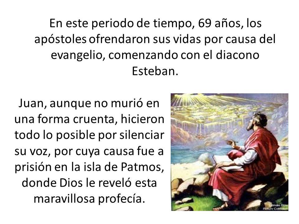 En este periodo de tiempo, 69 años, los apóstoles ofrendaron sus vidas por causa del evangelio, comenzando con el diacono Esteban. Juan, aunque no mur