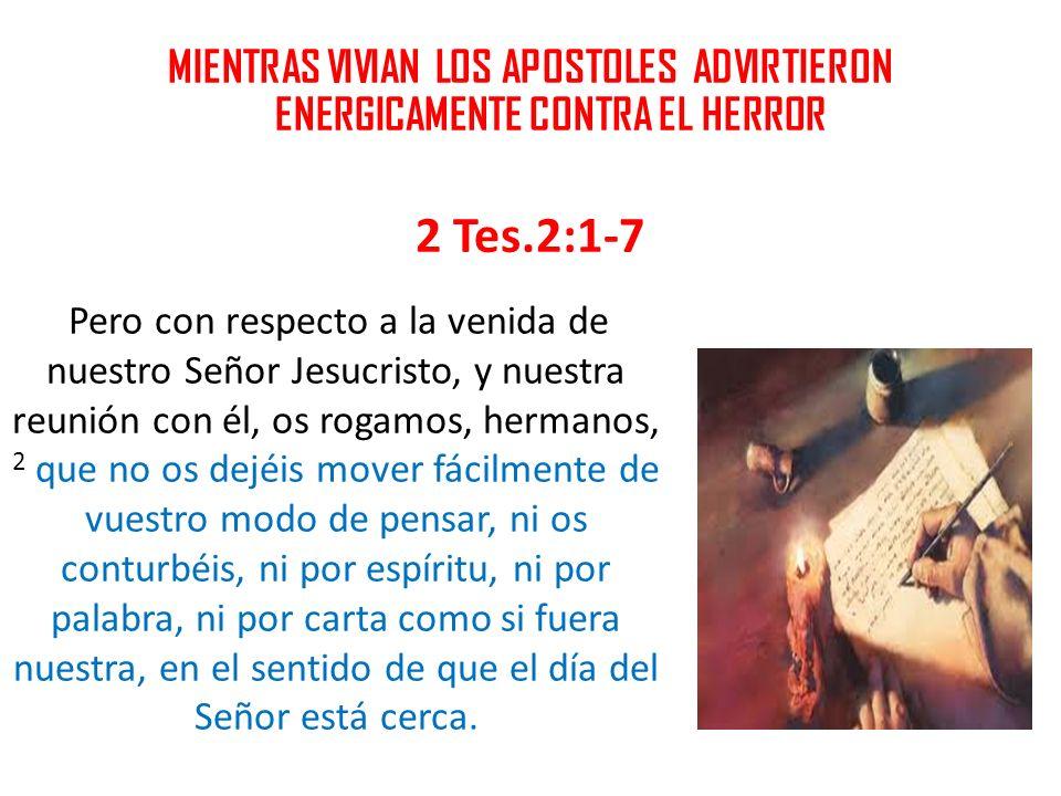 MIENTRAS VIVIAN LOS APOSTOLES ADVIRTIERON ENERGICAMENTE CONTRA EL HERROR 2 Tes.2:1-7 Pero con respecto a la venida de nuestro Señor Jesucristo, y nues