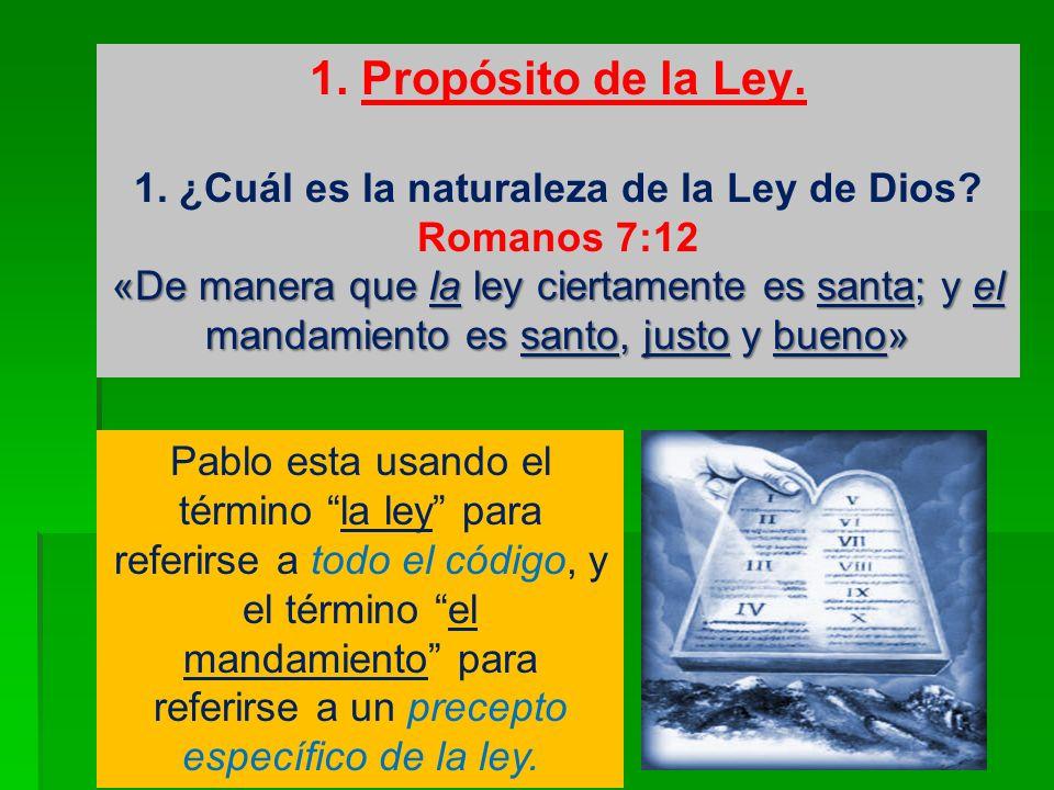 «De manera que la ley ciertamente es santa; y el mandamiento es santo, justo y bueno» 1. Propósito de la Ley. 1. ¿Cuál es la naturaleza de la Ley de D