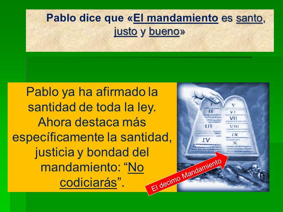 es santo, justo y bueno» Pablo dice que «El mandamiento es santo, justo y bueno» Pablo ya ha afirmado la santidad de toda la ley. Ahora destaca más es