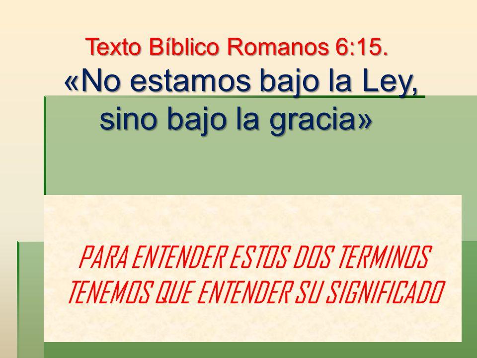 PARA ENTENDER ESTOS DOS TERMINOS TENEMOS QUE ENTENDER SU SIGNIFICADO Texto Bíblico Romanos 6:15. «No estamos bajo la Ley, sino bajo la gracia» «No est