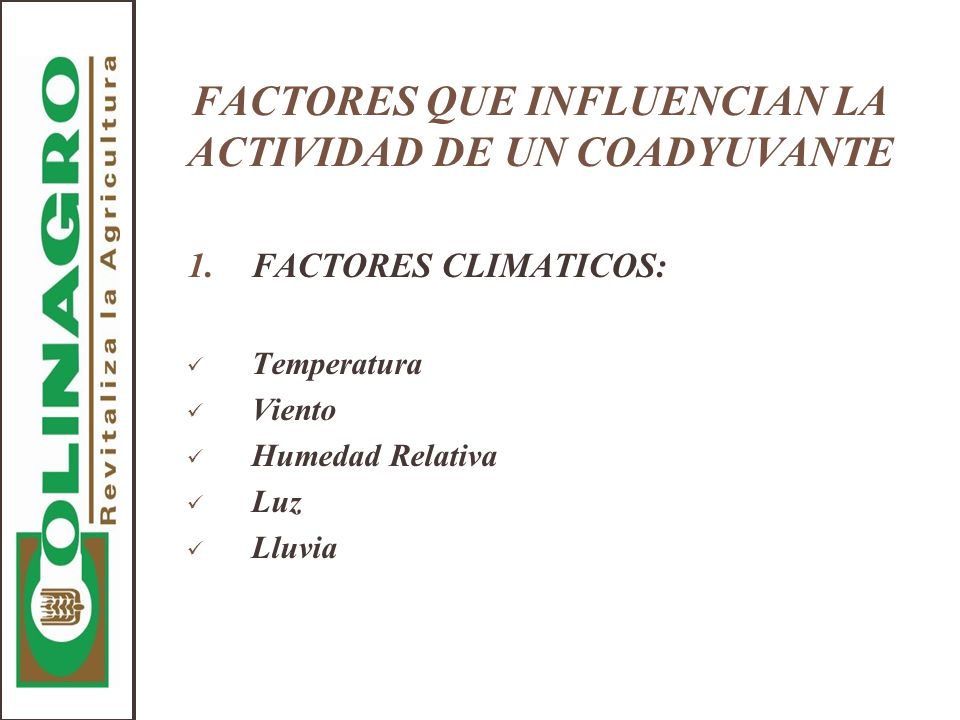 FACTORES QUE INFLUENCIAN LA ACTIVIDAD DE UN COADYUVANTE 1.FACTORES CLIMATICOS: Temperatura Viento Humedad Relativa Luz Lluvia