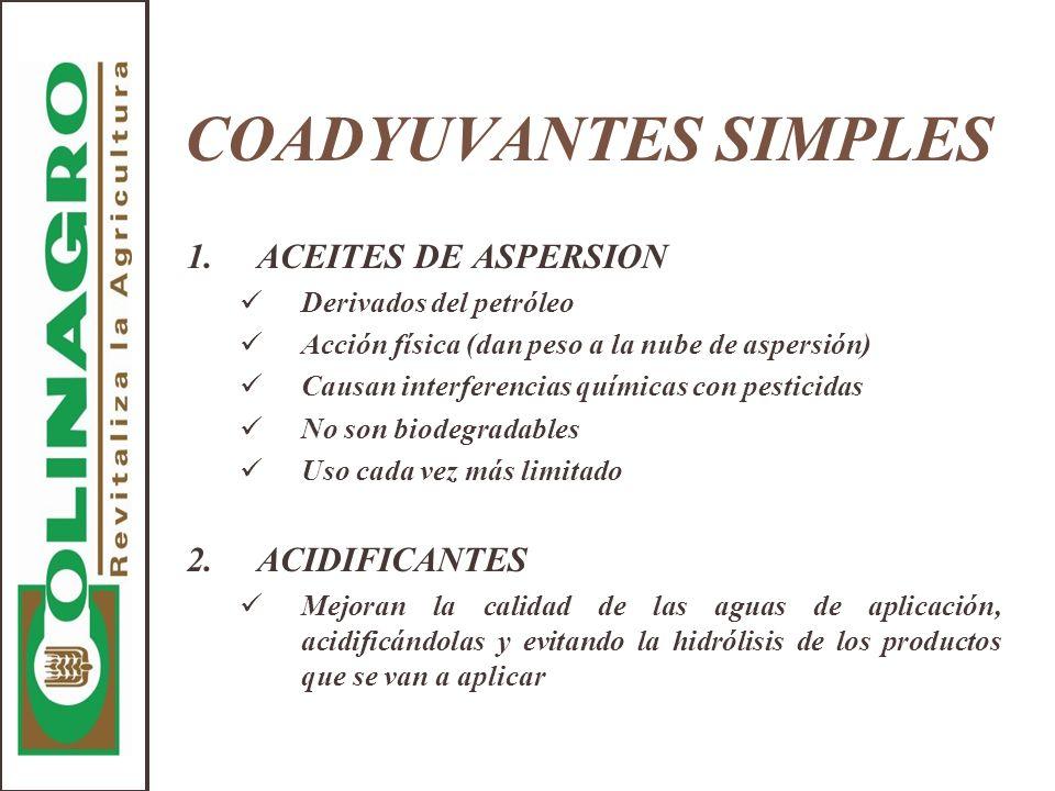 COADYUVANTES SIMPLES 1.ACEITES DE ASPERSION Derivados del petróleo Acción física (dan peso a la nube de aspersión) Causan interferencias químicas con