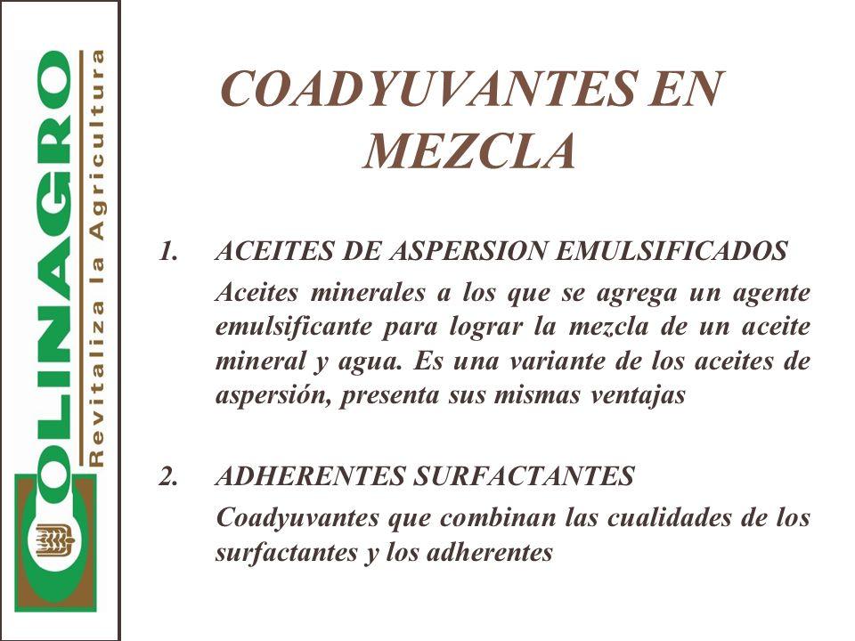 COADYUVANTES EN MEZCLA 1.ACEITES DE ASPERSION EMULSIFICADOS Aceites minerales a los que se agrega un agente emulsificante para lograr la mezcla de un