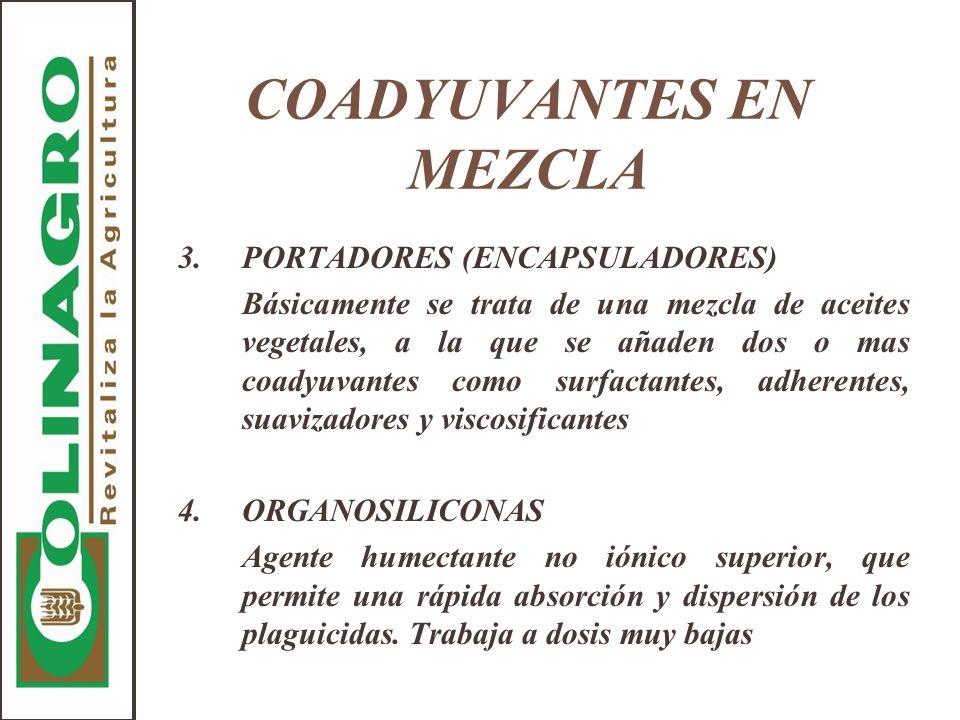 COADYUVANTES EN MEZCLA 3.PORTADORES (ENCAPSULADORES) Básicamente se trata de una mezcla de aceites vegetales, a la que se añaden dos o mas coadyuvante
