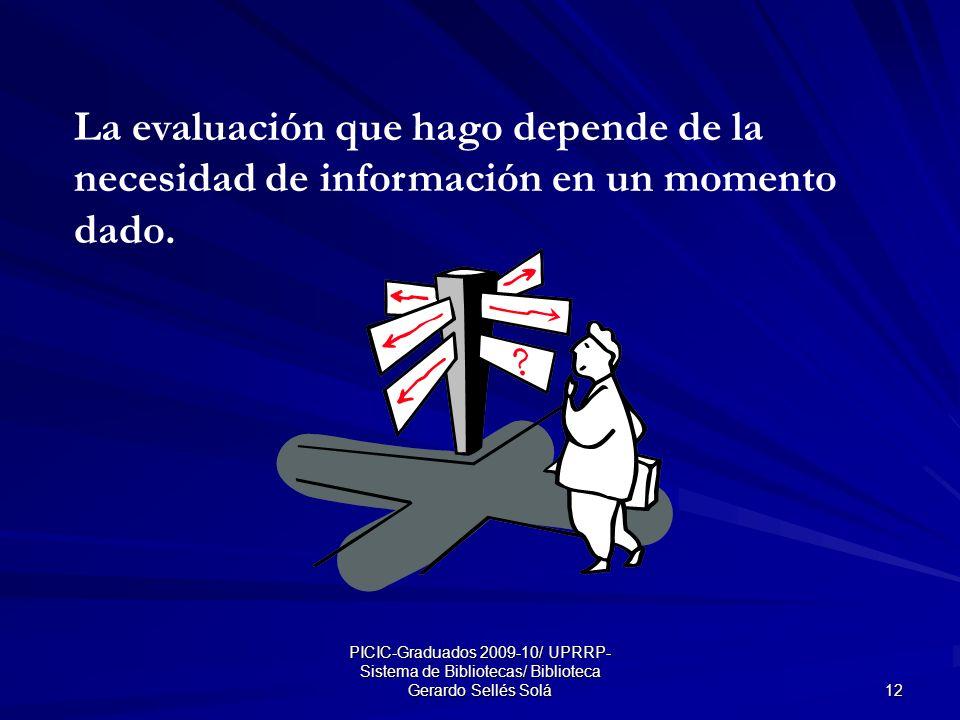 PICIC-Graduados 2009-10/ UPRRP- Sistema de Bibliotecas/ Biblioteca Gerardo Sellés Solá 12 La evaluación que hago depende de la necesidad de información en un momento dado.