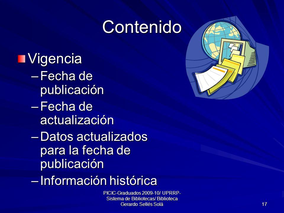 PICIC-Graduados 2009-10/ UPRRP- Sistema de Bibliotecas/ Biblioteca Gerardo Sellés Solá 17 Contenido Vigencia –Fecha de publicación –Fecha de actualización –Datos actualizados para la fecha de publicación –Información histórica
