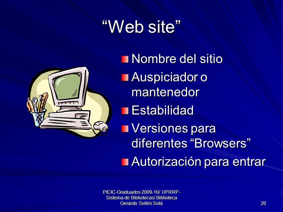 PICIC-Graduados 2009-10/ UPRRP- Sistema de Bibliotecas/ Biblioteca Gerardo Sellés Solá 20 Web site Nombre del sitio Auspiciador o mantenedor Estabilidad Versiones para diferentes Browsers Autorización para entrar