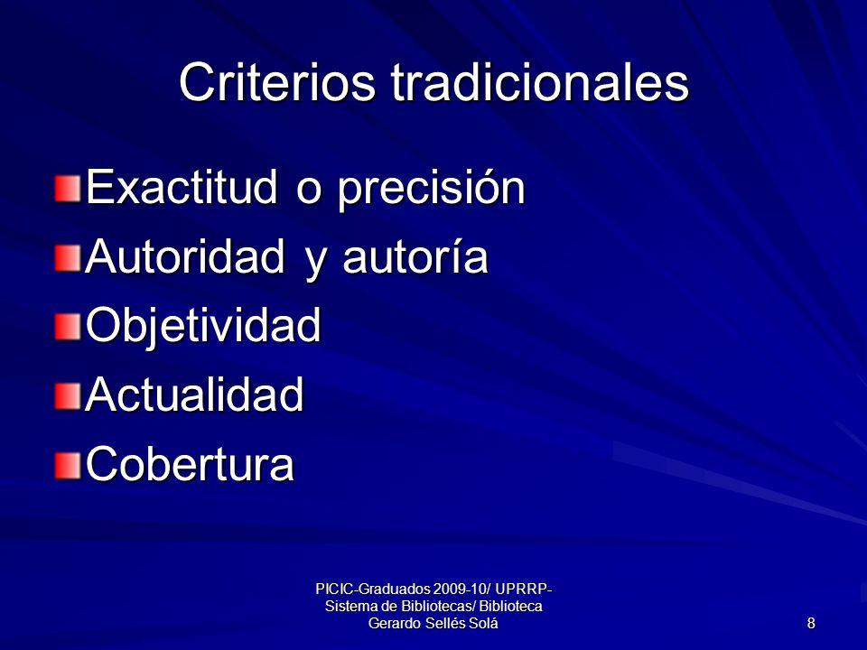 PICIC-Graduados 2009-10/ UPRRP- Sistema de Bibliotecas/ Biblioteca Gerardo Sellés Solá 8 Criterios tradicionales Exactitud o precisión Autoridad y autoría ObjetividadActualidadCobertura