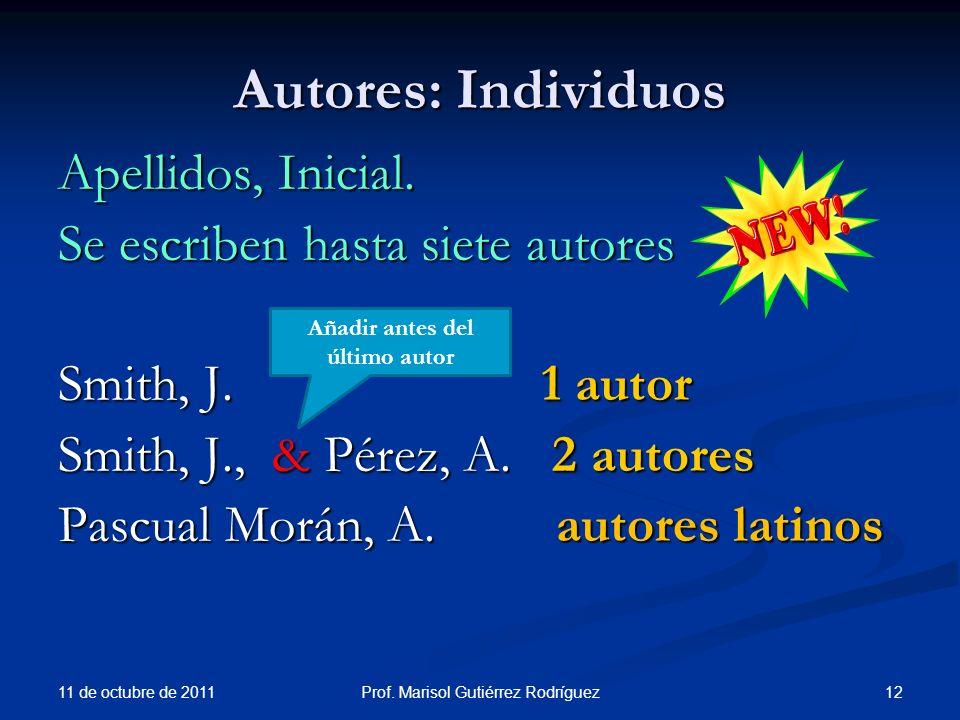 Autores: Individuos Apellidos, Inicial. Se escriben hasta siete autores Smith, J. 1 autor Smith, J., & Pérez, A. 2 autores Pascual Morán, A. autores l