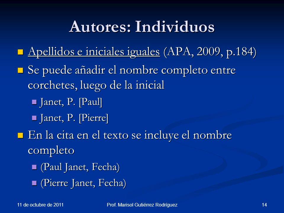 Autores: Individuos Apellidos e iniciales iguales (APA, 2009, p.184) Apellidos e iniciales iguales (APA, 2009, p.184) Se puede añadir el nombre comple