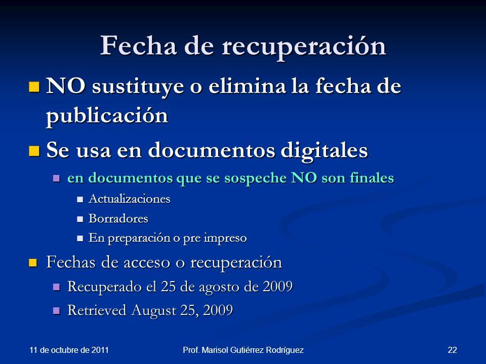 Fecha de recuperación NO sustituye o elimina la fecha de publicación NO sustituye o elimina la fecha de publicación Se usa en documentos digitales Se