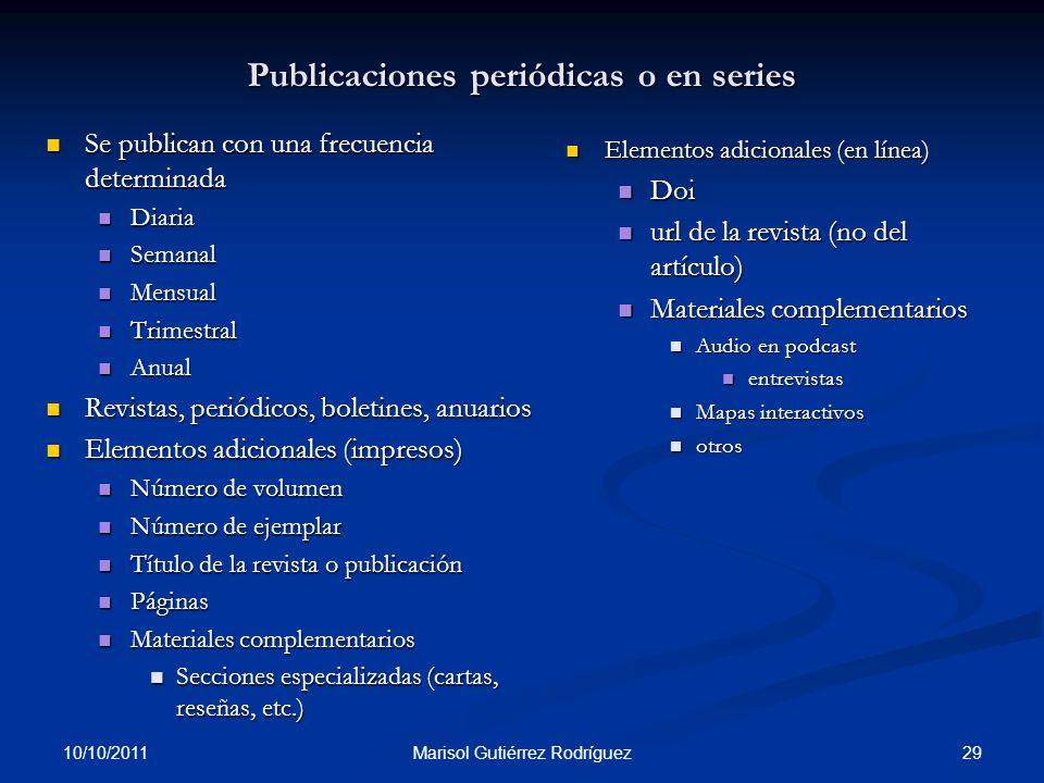 Publicaciones periódicas o en series Se publican con una frecuencia determinada Se publican con una frecuencia determinada Diaria Diaria Semanal Seman