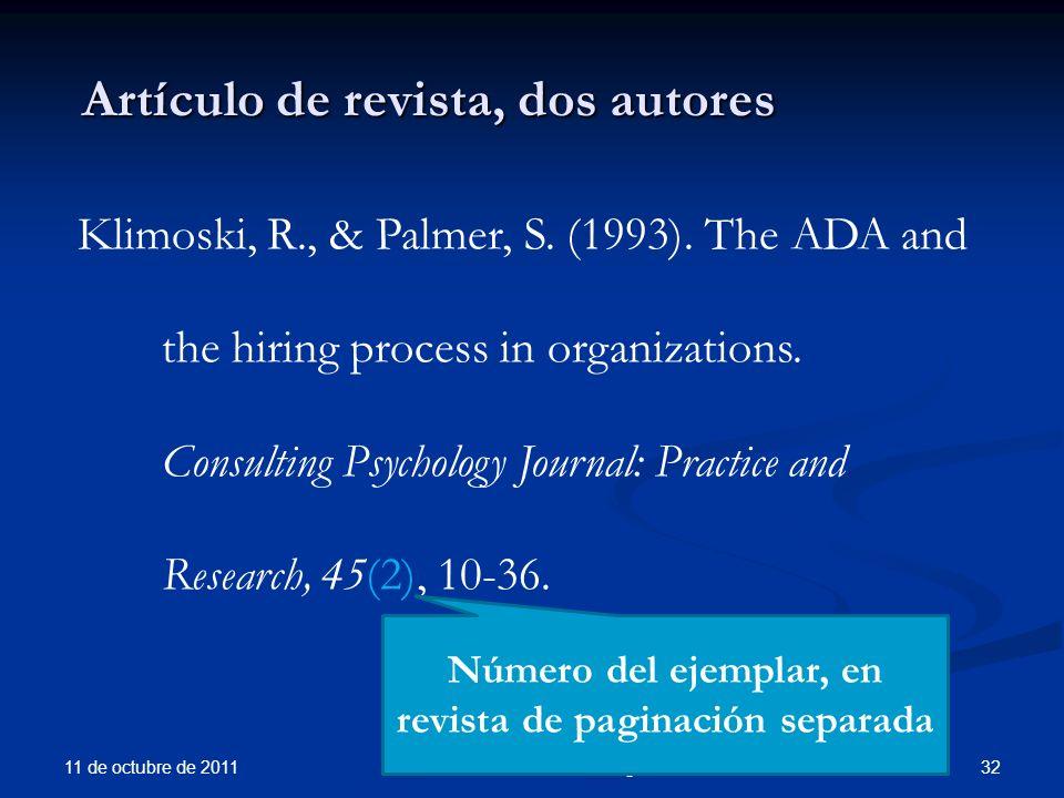 Artículo de revista, dos autores 11 de octubre de 2011 32Prof. Marisol Gutiérrez Rodríguez Klimoski, R., & Palmer, S. (1993). The ADA and the hiring p