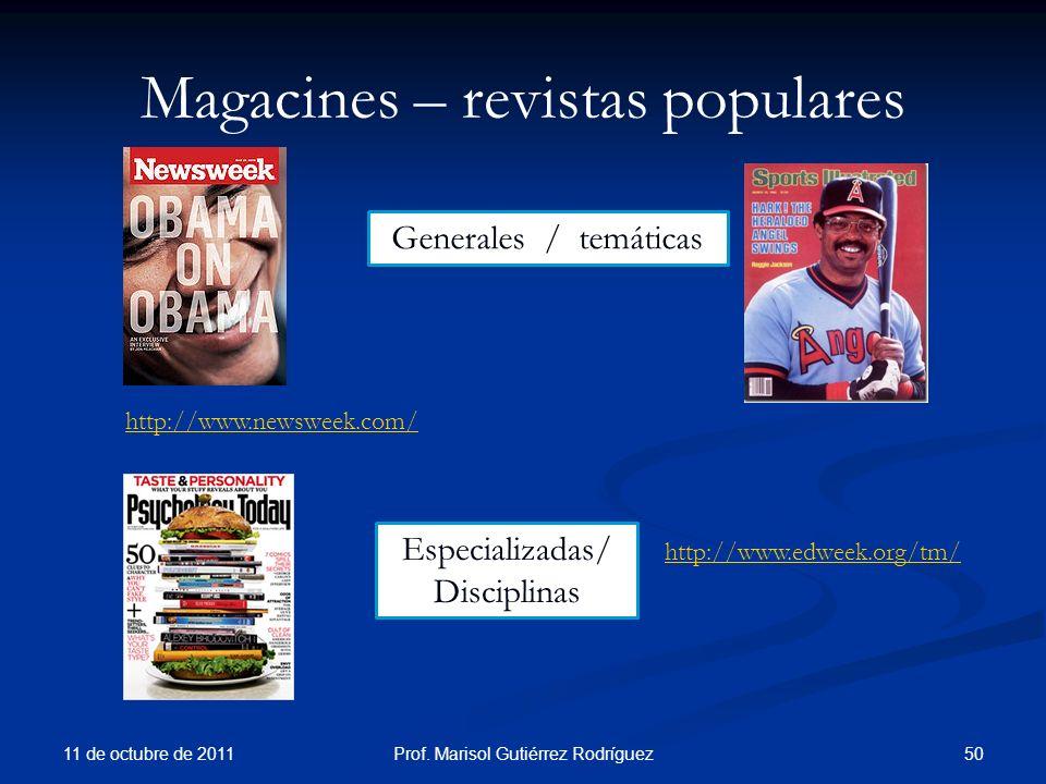 Magacines – revistas populares 11 de octubre de 2011 50Prof. Marisol Gutiérrez Rodríguez http://www.edweek.org/tm/ Generales / temáticas Especializada