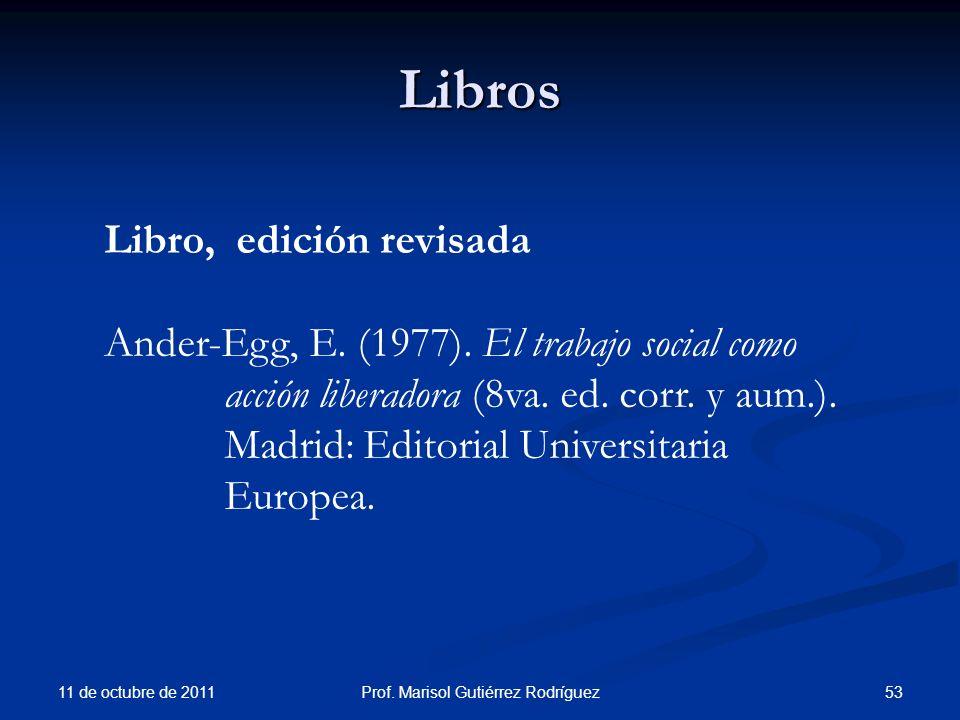 Libros 11 de octubre de 2011 53Prof. Marisol Gutiérrez Rodríguez Libro, edición revisada Ander-Egg, E. (1977). El trabajo social como acción liberador