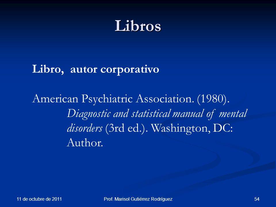 Libros 11 de octubre de 2011 54Prof. Marisol Gutiérrez Rodríguez Libro, autor corporativo American Psychiatric Association. (1980). Diagnostic and sta
