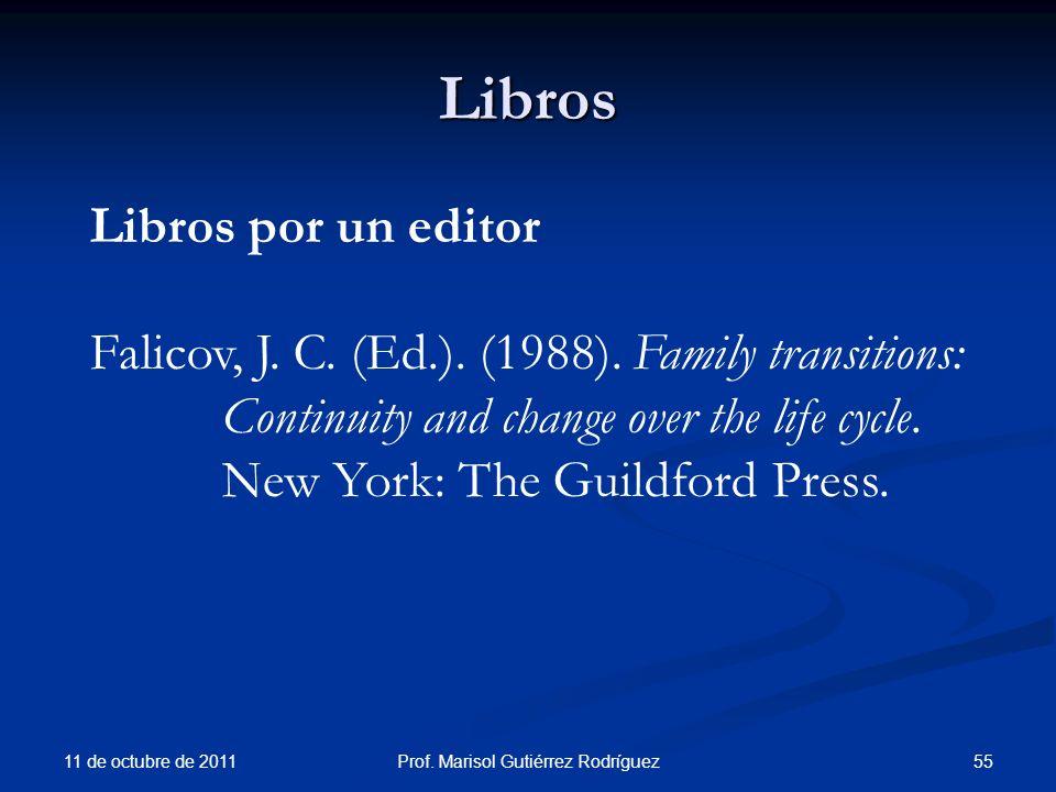 Libros 11 de octubre de 2011 55Prof. Marisol Gutiérrez Rodríguez Libros por un editor Falicov, J. C. (Ed.). (1988). Family transitions: Continuity and
