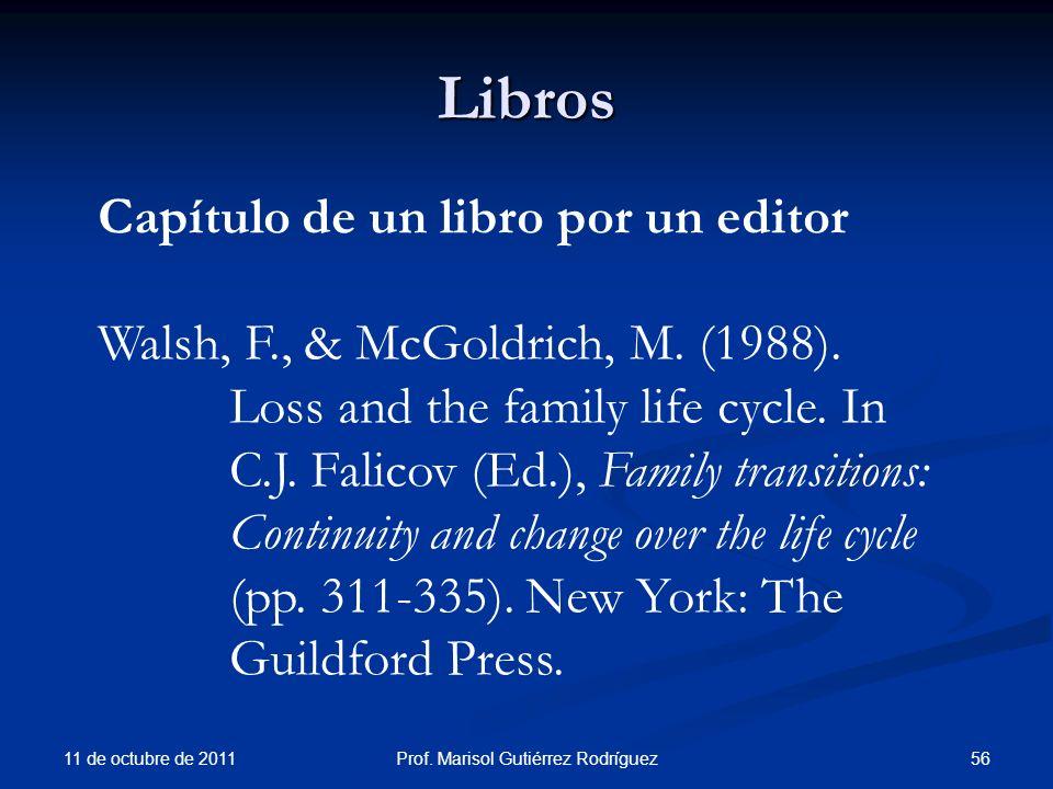 Libros 11 de octubre de 2011 56Prof. Marisol Gutiérrez Rodríguez Capítulo de un libro por un editor Walsh, F., & McGoldrich, M. (1988). Loss and the f