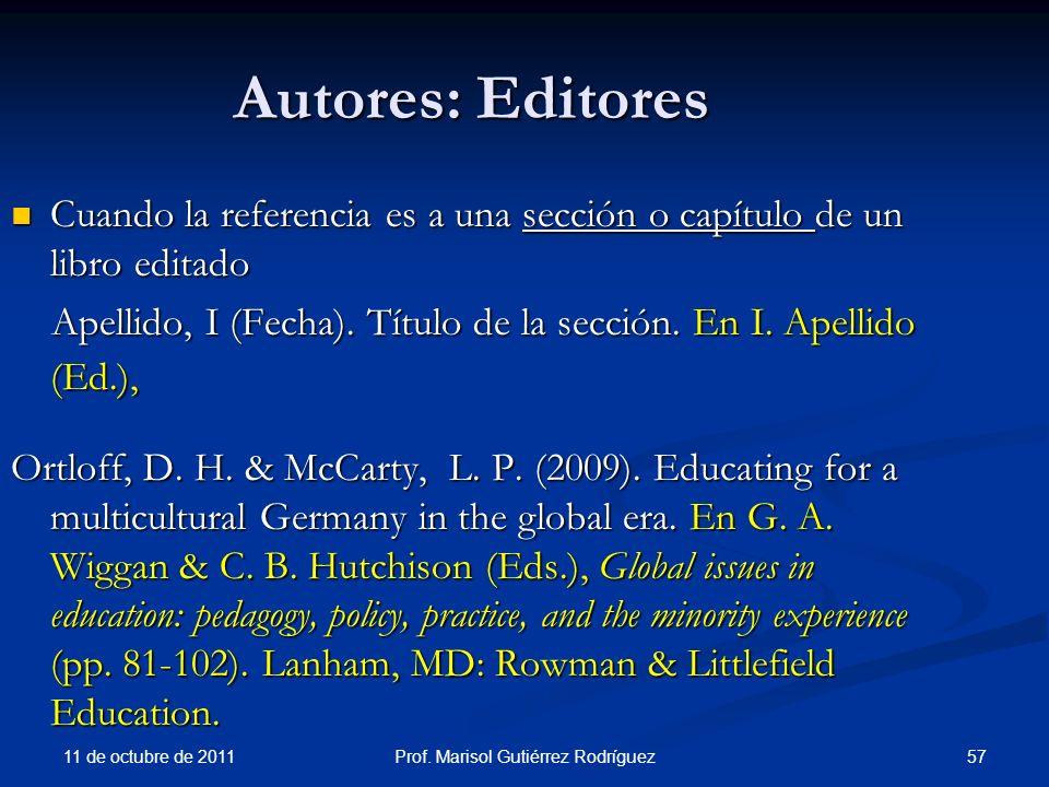 11 de octubre de 2011 57Prof. Marisol Gutiérrez Rodríguez Autores: Editores Cuando la referencia es a una sección o capítulo de un libro editado Cuand