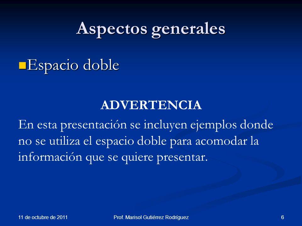 Aspectos generales Espacio doble Espacio doble ADVERTENCIA En esta presentación se incluyen ejemplos donde no se utiliza el espacio doble para acomoda