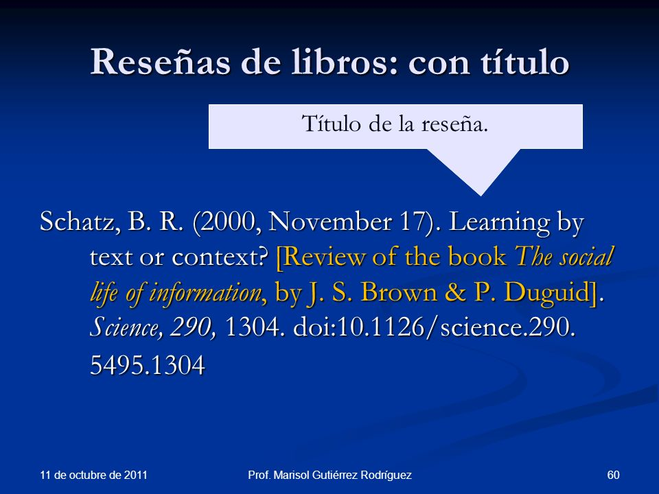 Reseñas de libros: con título Schatz, B. R. (2000, November 17). Learning by text or context? [Review of the book The social life of information, by J
