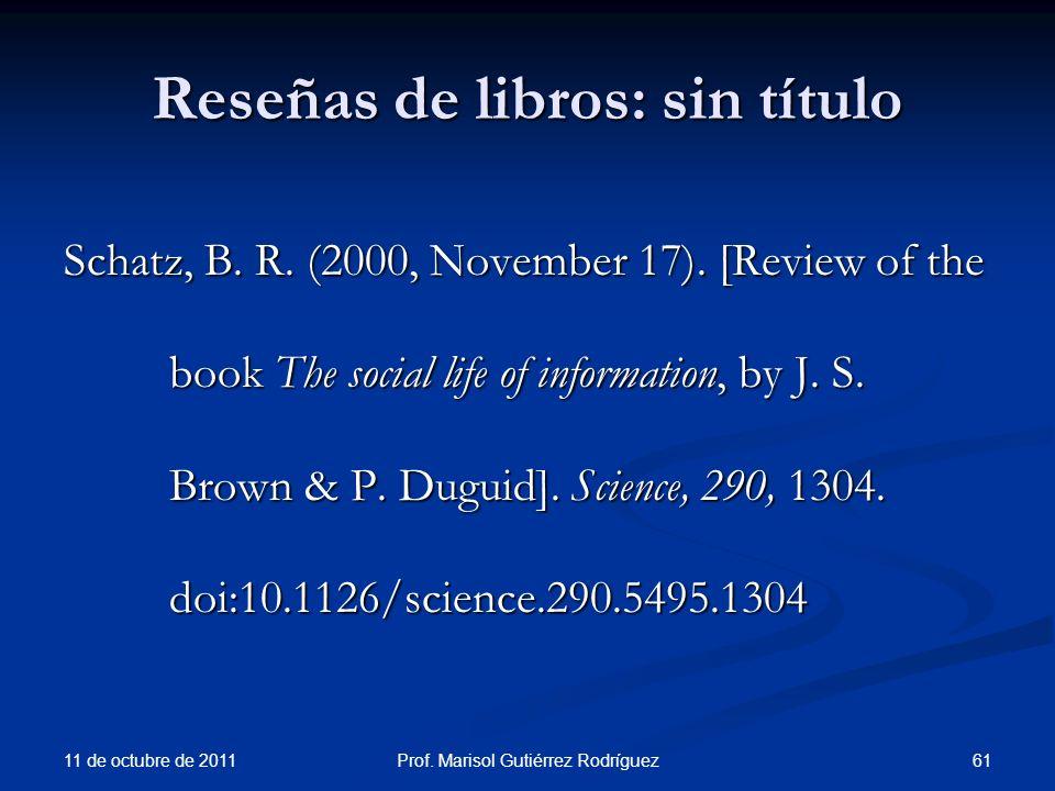 Reseñas de libros: sin título Schatz, B. R. (2000, November 17). [Review of the book The social life of information, by J. S. Brown & P. Duguid]. Scie