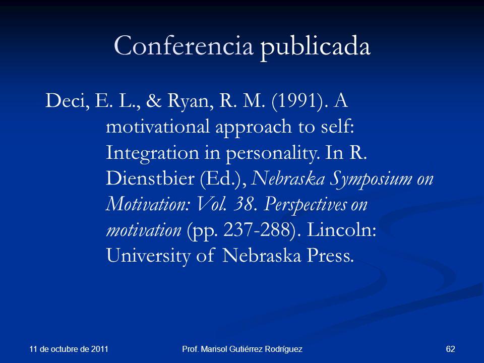 Conferencia publicada 11 de octubre de 2011 62Prof. Marisol Gutiérrez Rodríguez Deci, E. L., & Ryan, R. M. (1991). A motivational approach to self: In
