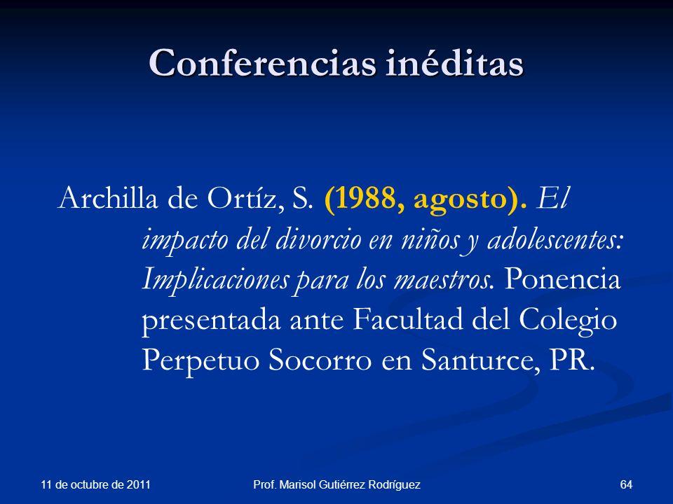 Conferencias inéditas 11 de octubre de 2011 64Prof. Marisol Gutiérrez Rodríguez Archilla de Ortíz, S. (1988, agosto). El impacto del divorcio en niños