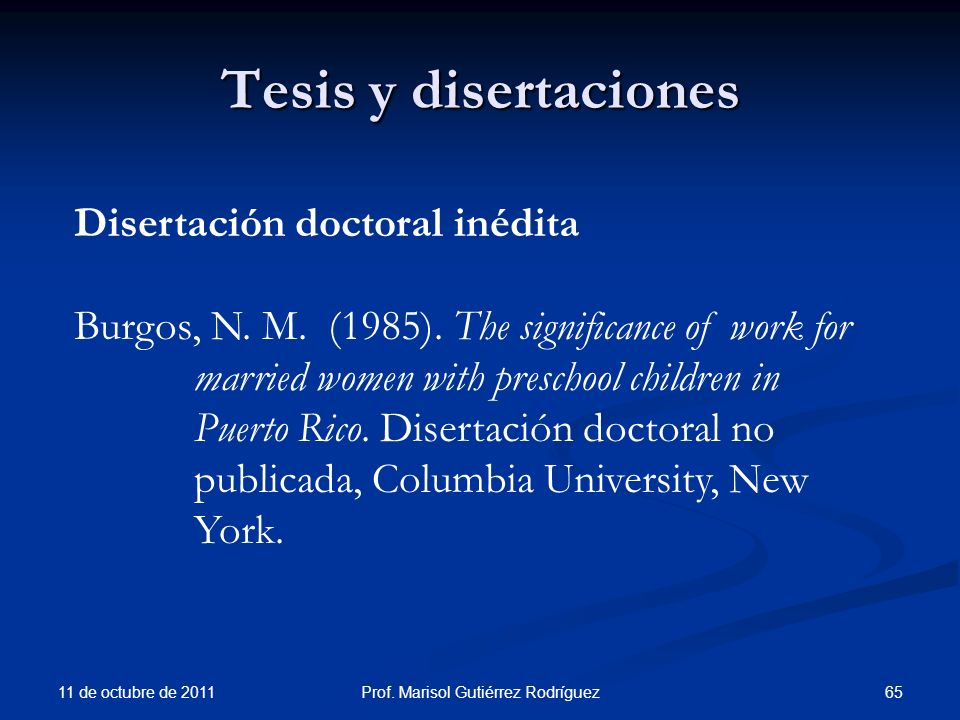 Tesis y disertaciones 11 de octubre de 2011 65Prof. Marisol Gutiérrez Rodríguez Disertación doctoral inédita Burgos, N. M. (1985). The significance of