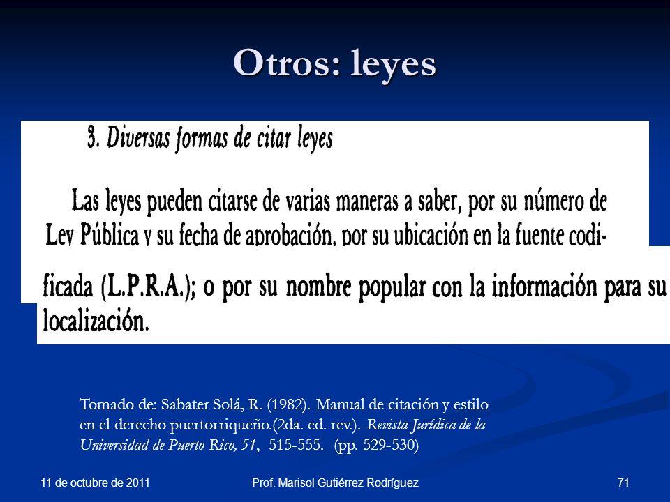 Otros: leyes 11 de octubre de 2011 71Prof. Marisol Gutiérrez Rodríguez Tomado de: Sabater Solá, R. (1982). Manual de citación y estilo en el derecho p
