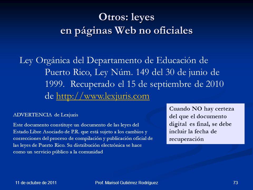 Otros: leyes en páginas Web no oficiales 11 de octubre de 2011 73Prof. Marisol Gutiérrez Rodríguez Ley Orgánica del Departamento de Educación de Puert