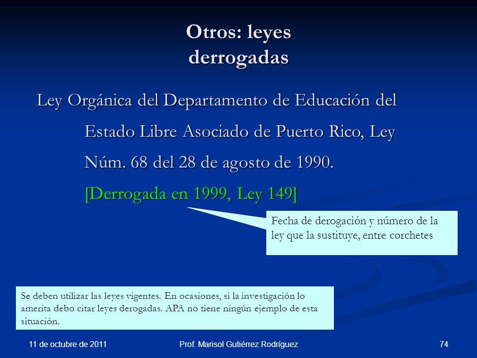Otros: leyes derrogadas 11 de octubre de 2011 74Prof. Marisol Gutiérrez Rodríguez Ley Orgánica del Departamento de Educación del Estado Libre Asociado