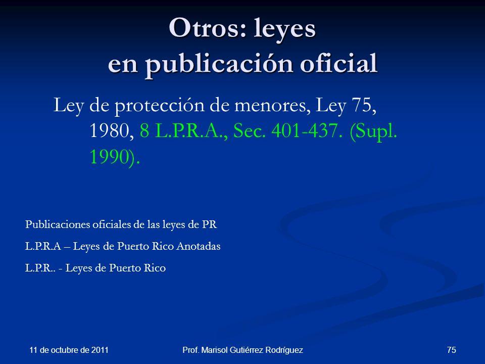 Otros: leyes en publicación oficial 11 de octubre de 2011 75Prof. Marisol Gutiérrez Rodríguez Ley de protección de menores, Ley 75, 1980, 8 L.P.R.A.,