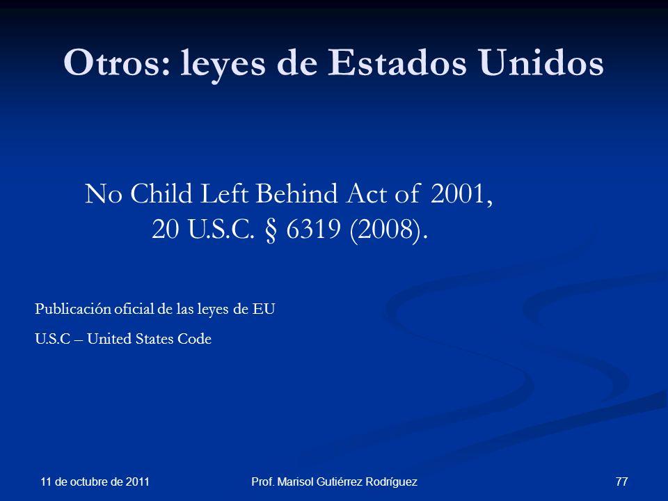 Otros: leyes de Estados Unidos 11 de octubre de 2011 77Prof. Marisol Gutiérrez Rodríguez No Child Left Behind Act of 2001, 20 U.S.C. § 6319 (2008). Pu